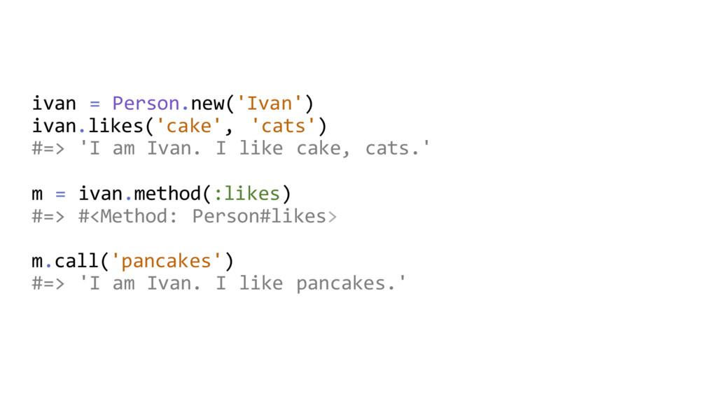 ivan = Person.new('Ivan') ivan.likes('cake', 'c...