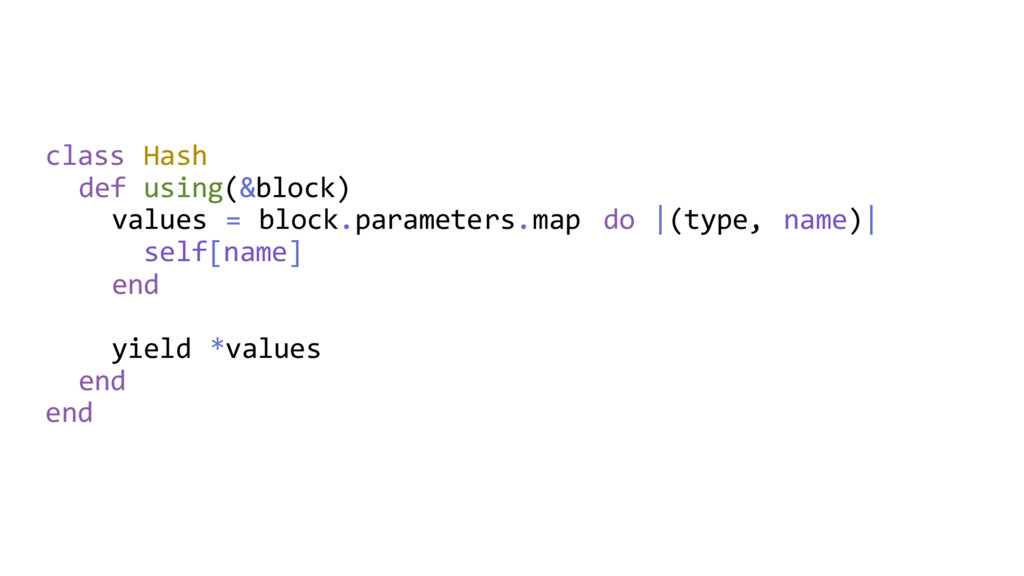 class Hash def using(&block) values = block.par...