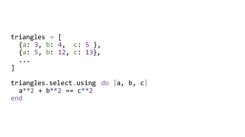 triangles = [ {a: 3, b: 4, c: 5 }, {a: 5, b: 12...