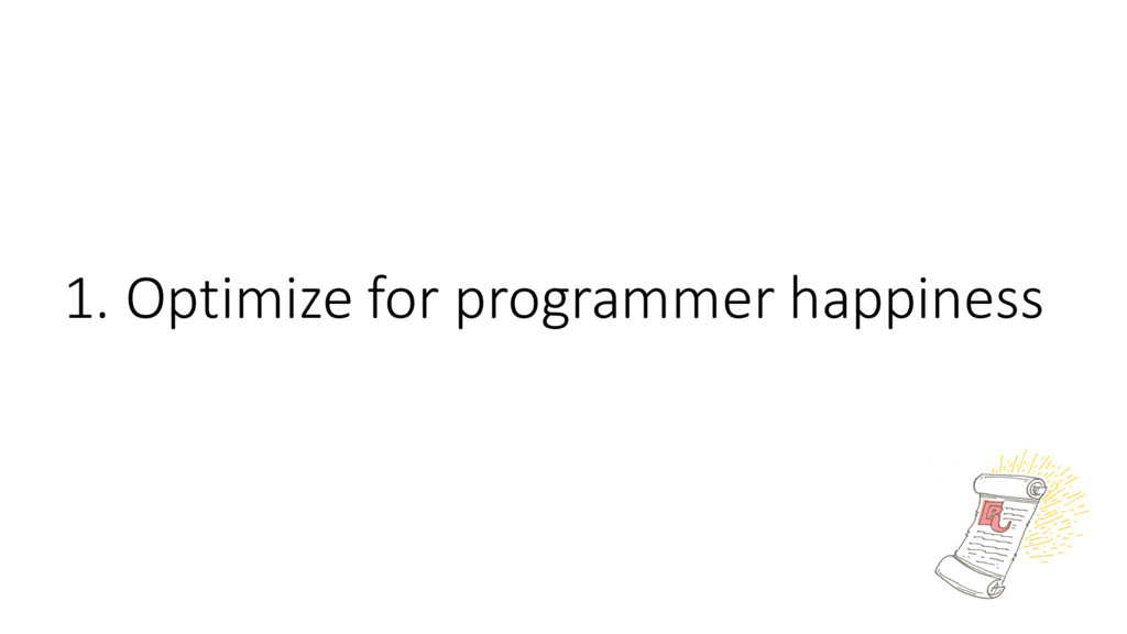 1. Optimize for programmer happiness