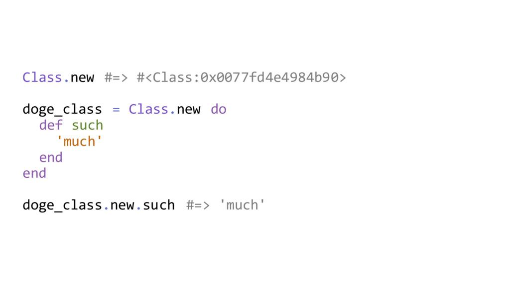 Class.new #=> #<Class:0x0077fd4e4984b90> doge_c...