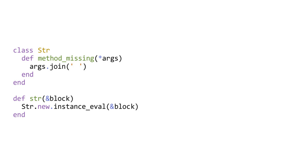 class Str def method_missing(*args) args.join('...