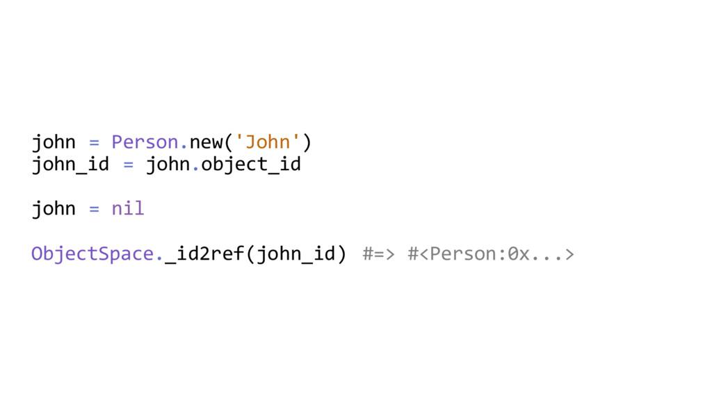 john = Person.new('John') john_id = john.object...