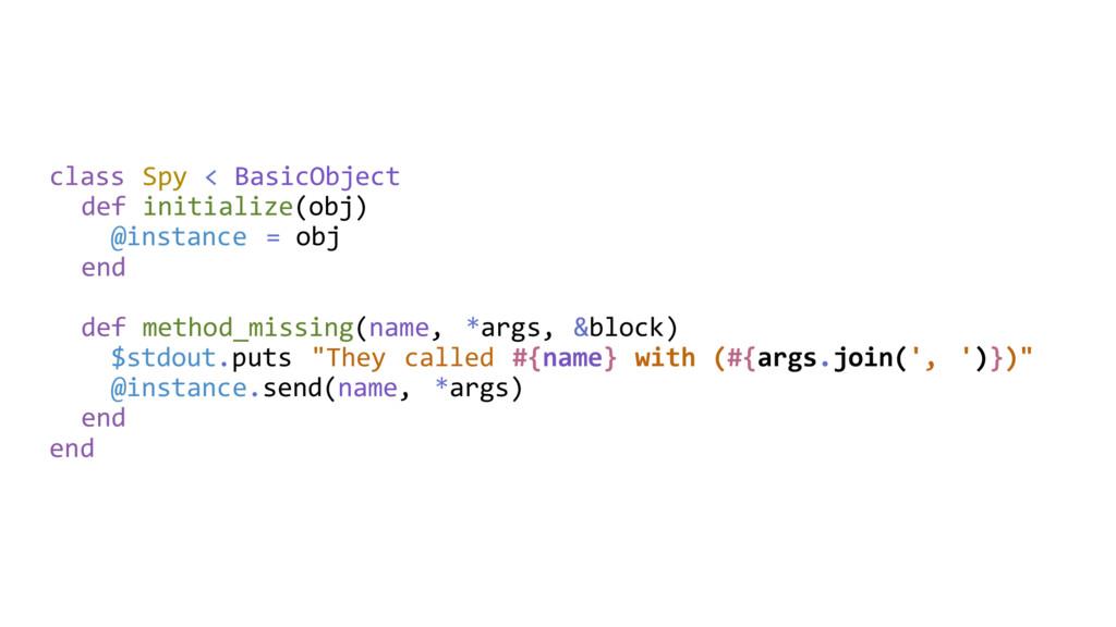 class Spy < BasicObject def initialize(obj) @in...