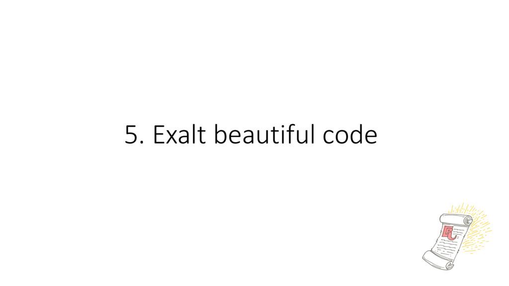 5. Exalt beautiful code