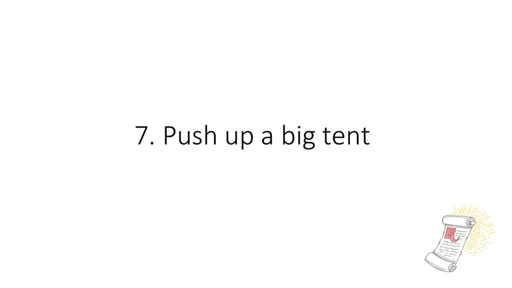 7. Push up a big tent