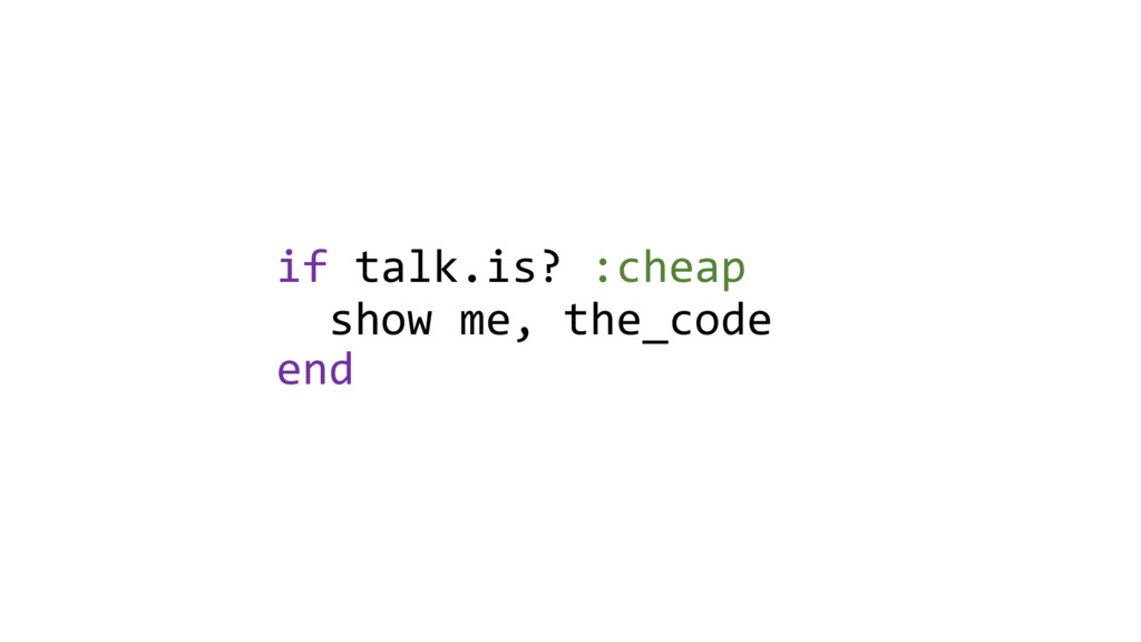 if talk.is? :cheap show me, the_code end