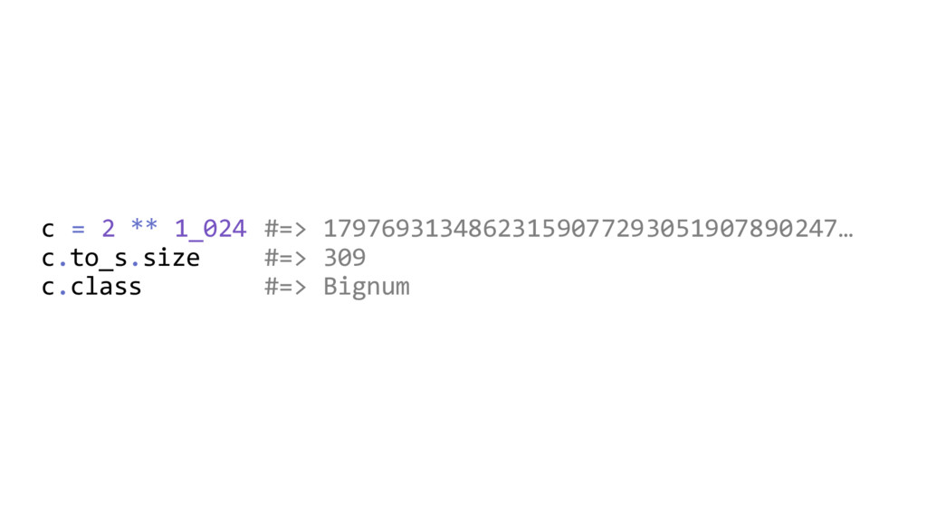 c = 2 ** 1_024 #=> 1797693134862315907729305190...