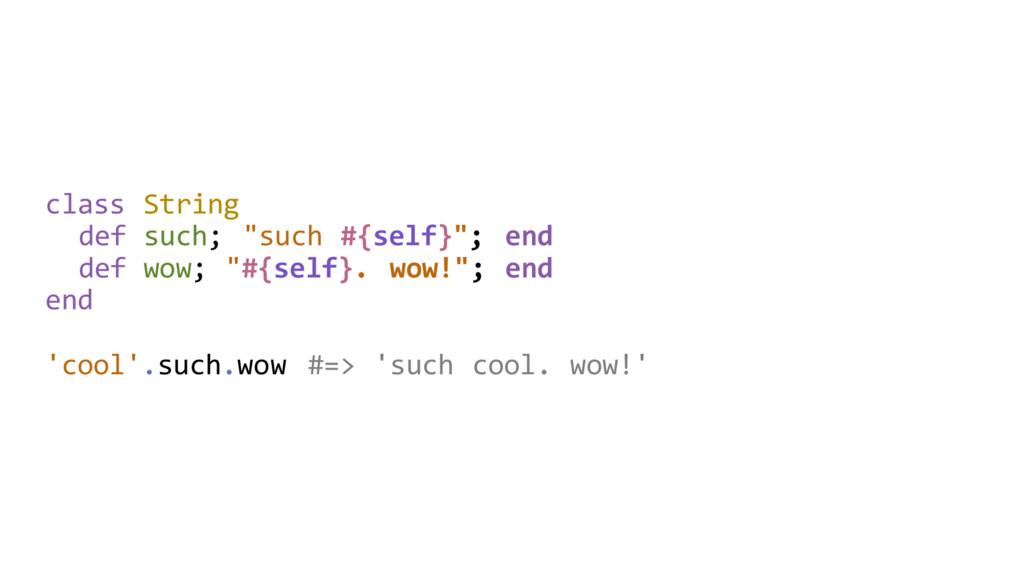 "class String def such; ""such #{self}""; end def ..."
