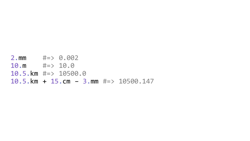 2.mm #=> 0.002 10.m #=> 10.0 10.5.km #=> 10500....