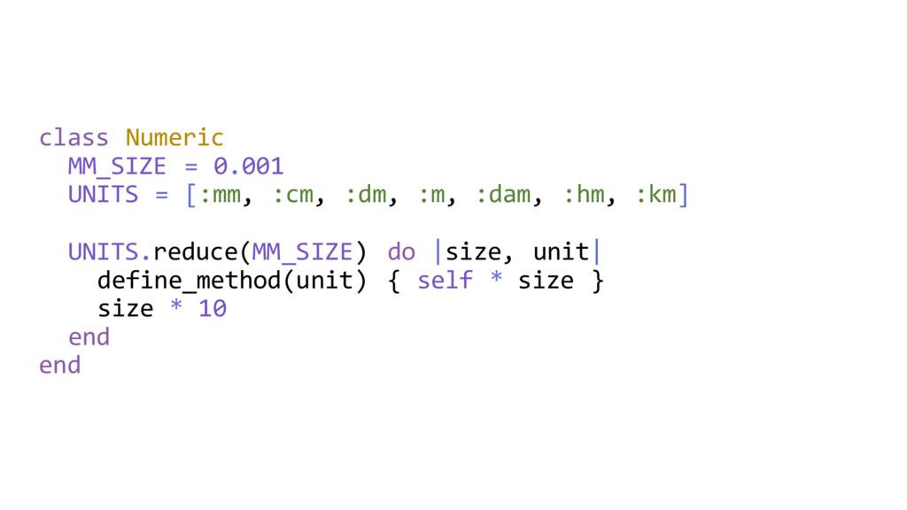 class Numeric MM_SIZE = 0.001 UNITS = [:mm, :cm...