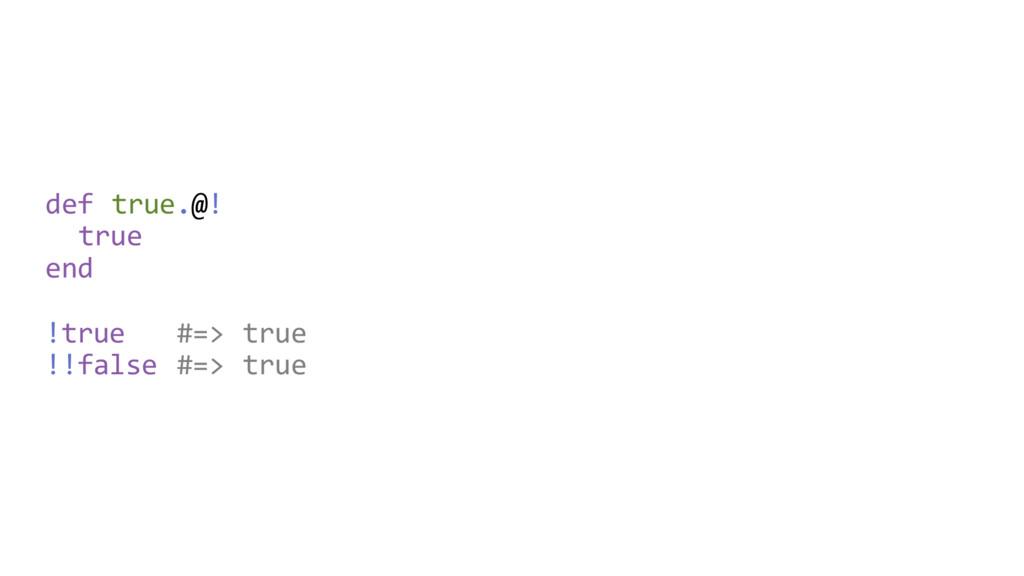def true.@! true end !true #=> true !!false #=>...