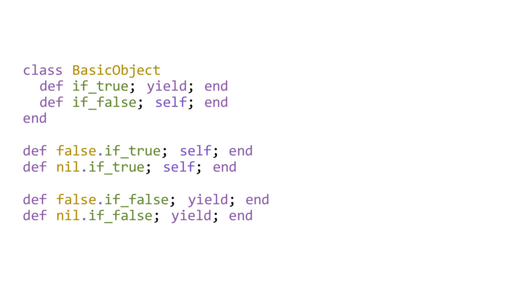 class BasicObject def if_true; yield; end def i...