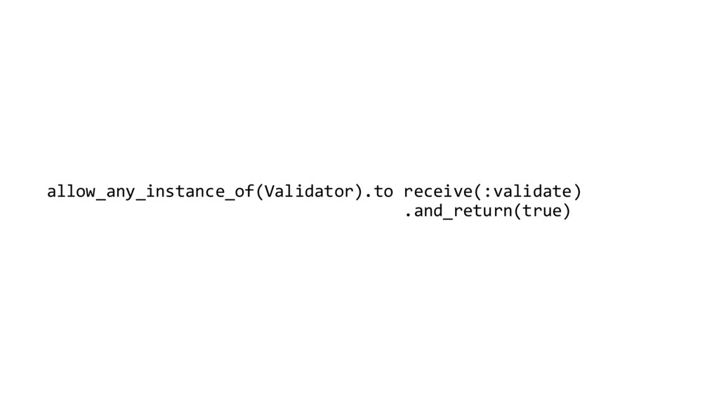 allow_any_instance_of(Validator).to receive(:va...