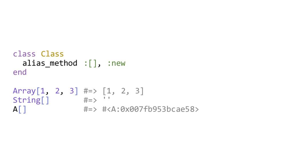 class Class alias_method :[], :new end Array[1,...