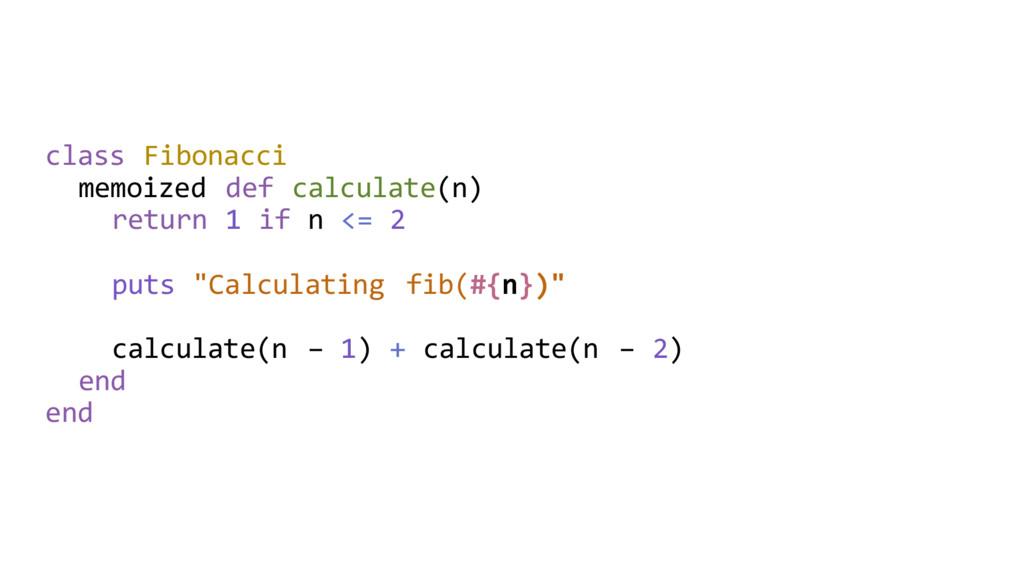 class Fibonacci memoized def calculate(n) retur...