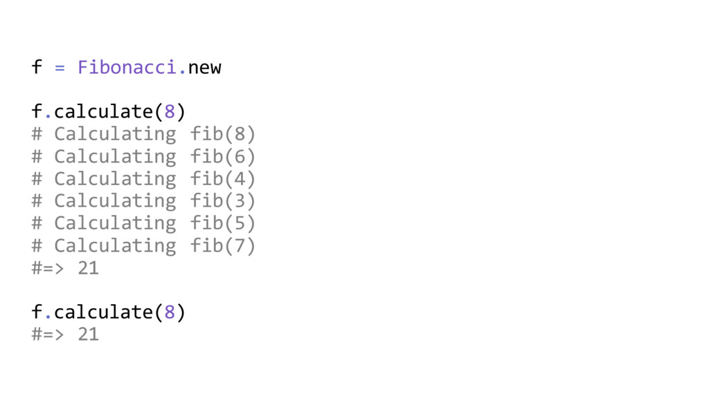 f = Fibonacci.new f.calculate(8) # Calculating ...