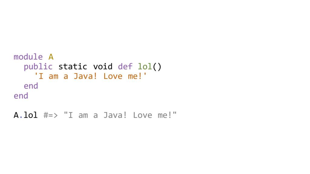 module A public static void def lol() 'I am a J...