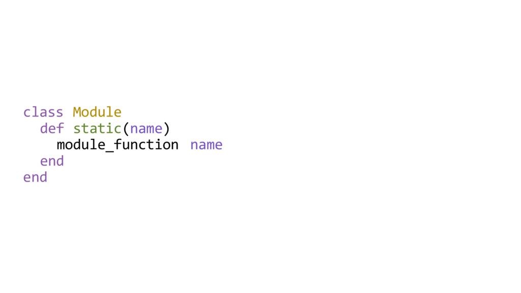 class Module def static(name) module_function n...