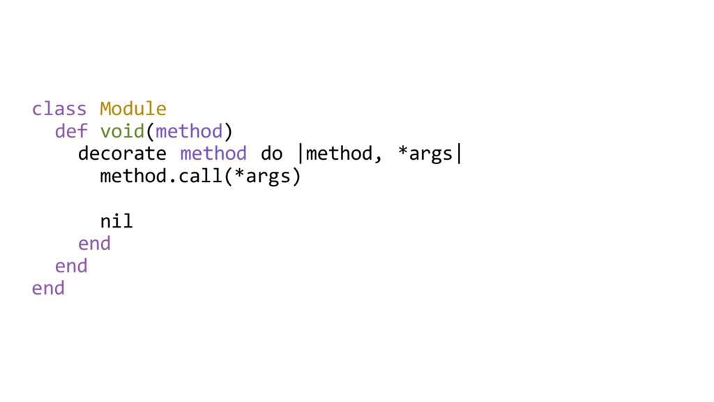 class Module def void(method) decorate method d...
