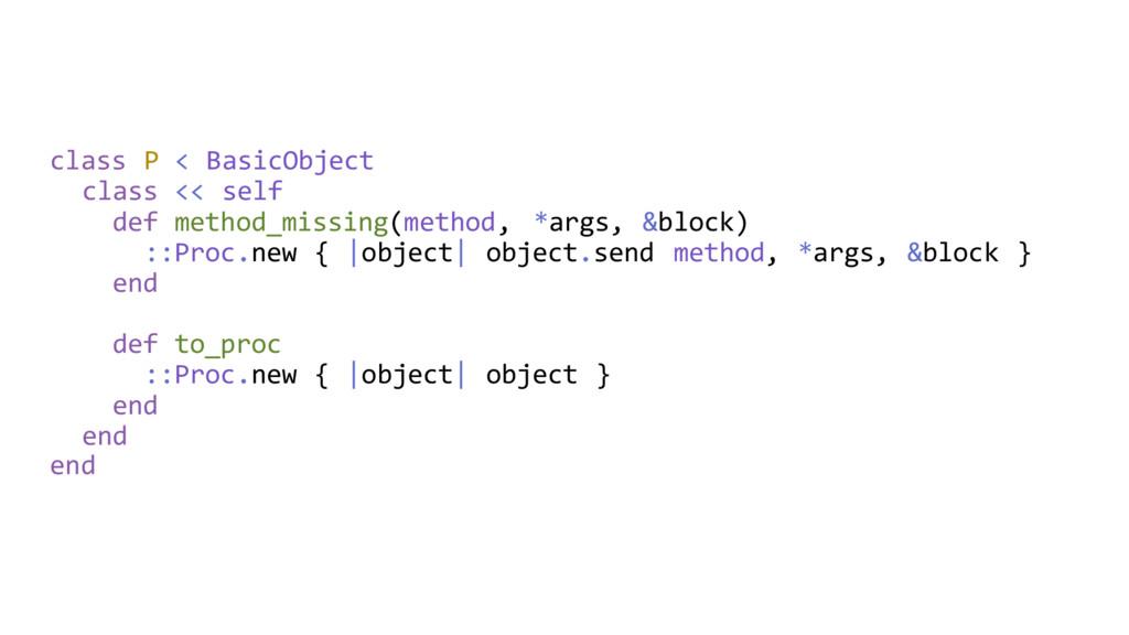 class P < BasicObject class << self def method_...