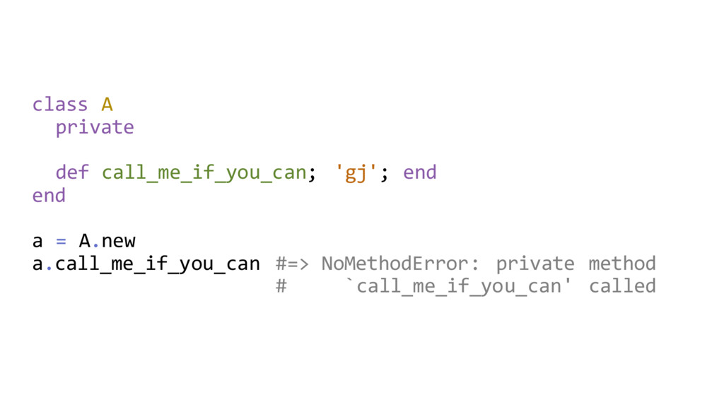 class A private def call_me_if_you_can; 'gj'; e...
