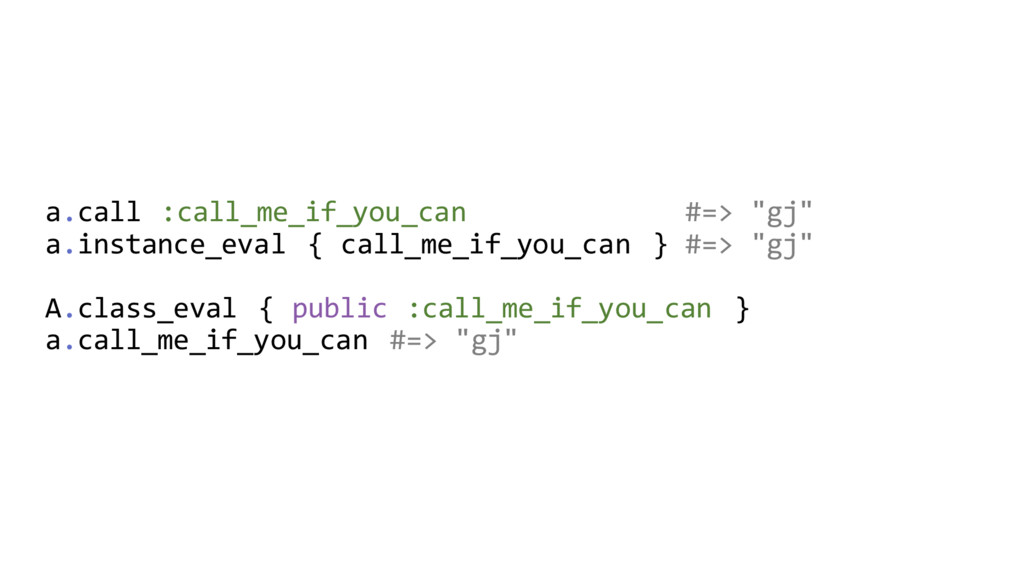 """a.call :call_me_if_you_can #=> """"gj"""" a.instance_..."""