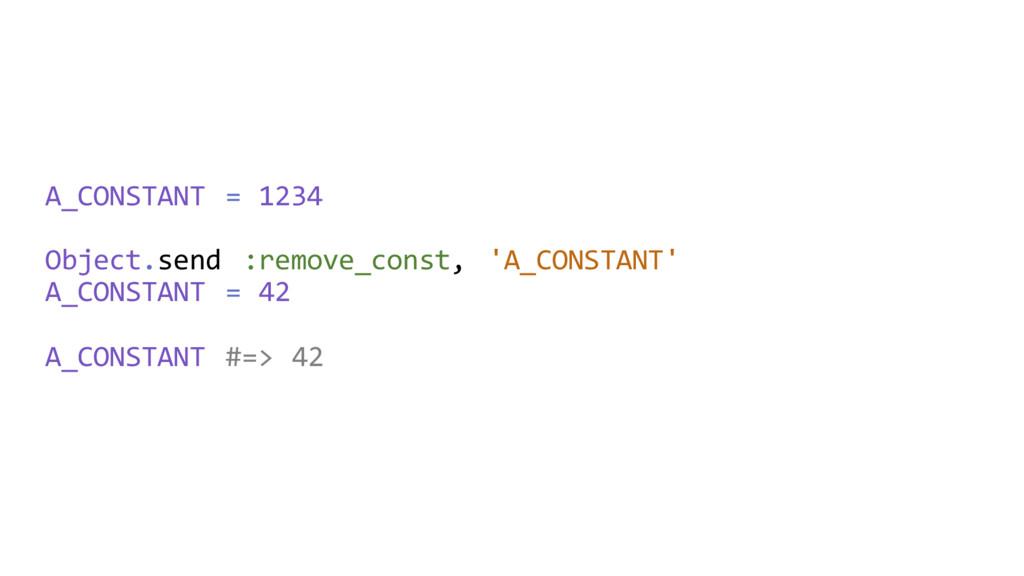 A_CONSTANT = 1234 Object.send :remove_const, 'A...
