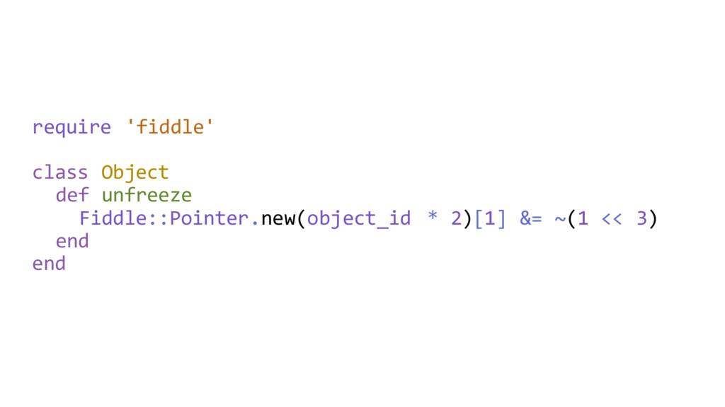 require 'fiddle' class Object def unfreeze Fidd...
