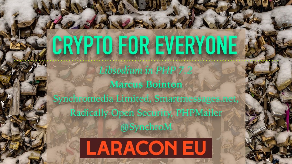 CRYPTO FOR EVERYONE Libsodium in PHP 7.2 Marcus...
