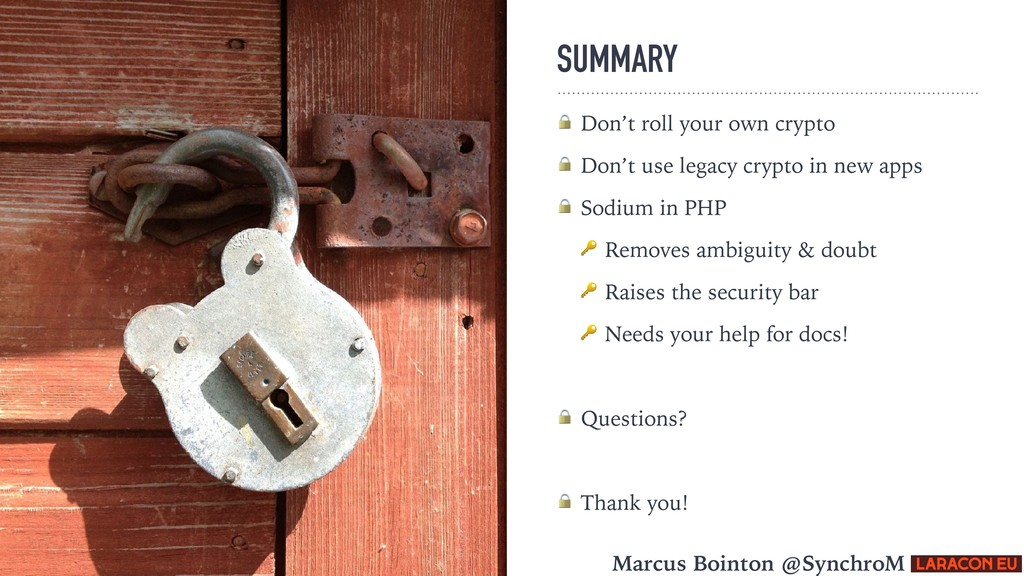 SUMMARY  Don't roll your own crypto  Don't use ...