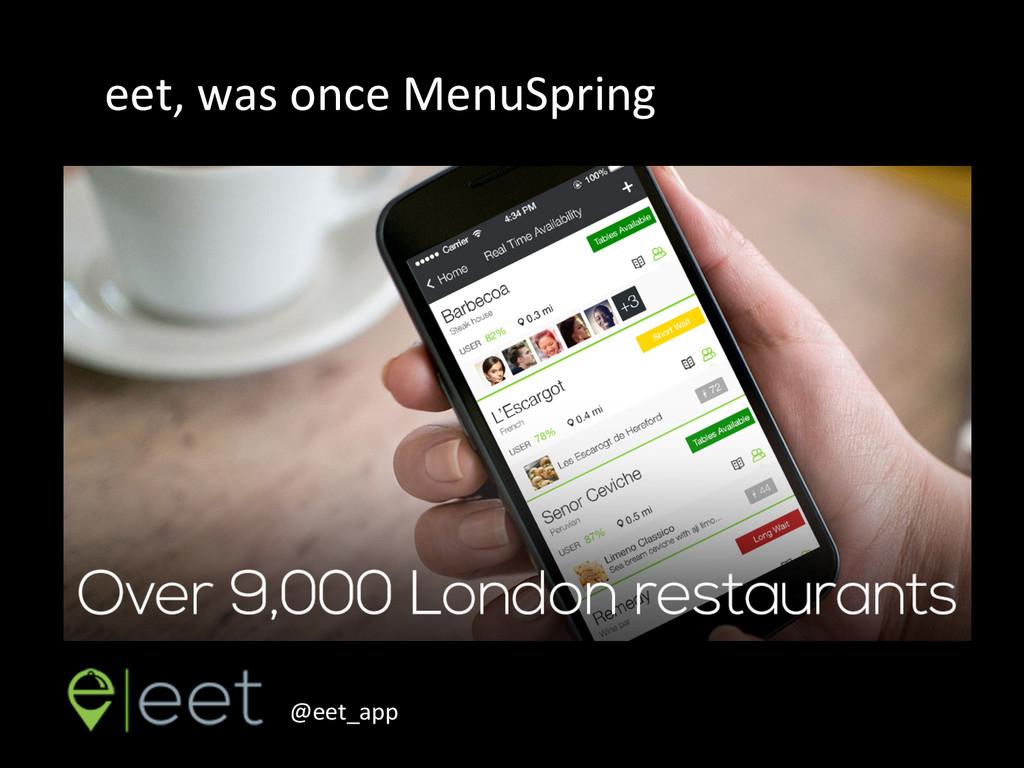 eet, was once MenuSpring  @eet_app...