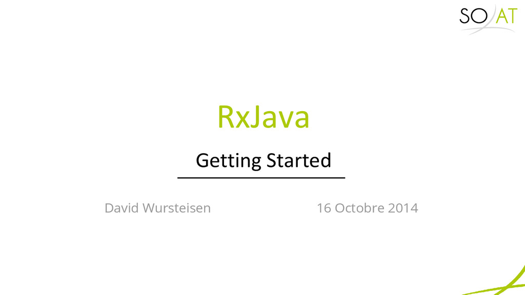 Getting Started RxJava David Wursteisen 16 Octo...
