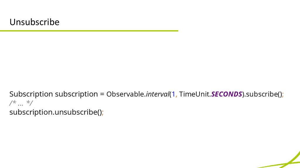Unsubscribe Subscription subscription = Observa...