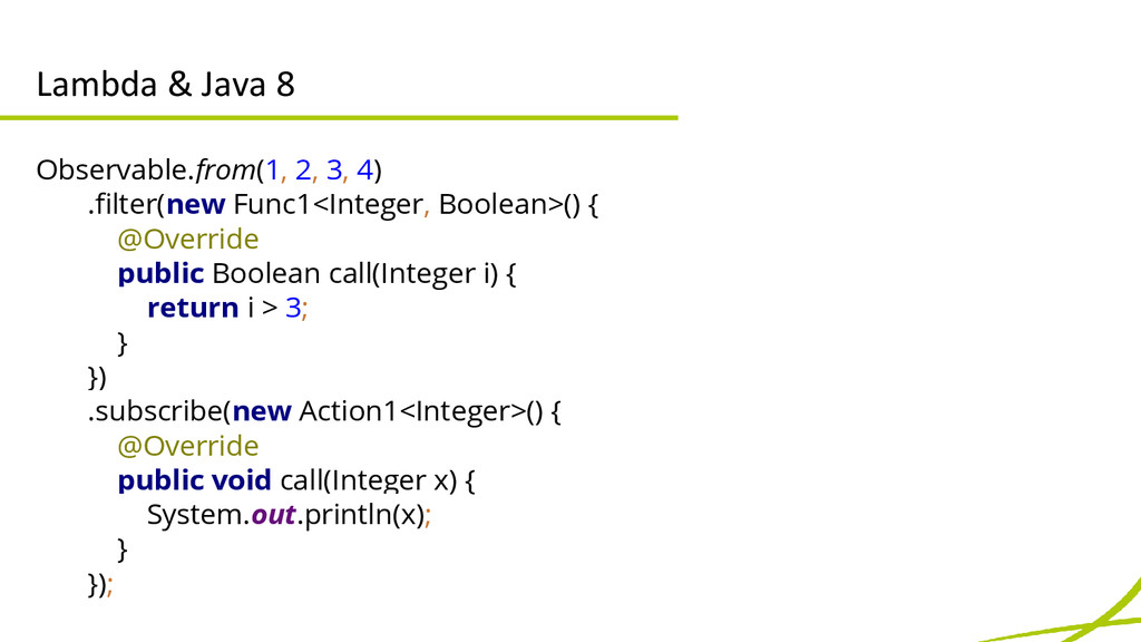 Lambda & Java 8 Observable.from(1, 2, 3, 4) .fi...