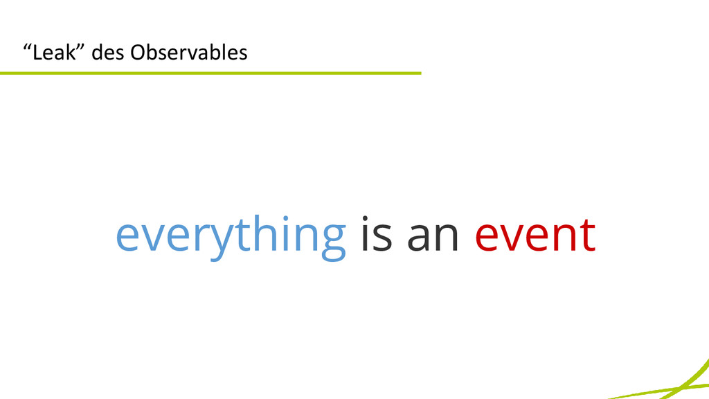 """Leak"" des Observables everything is an event"
