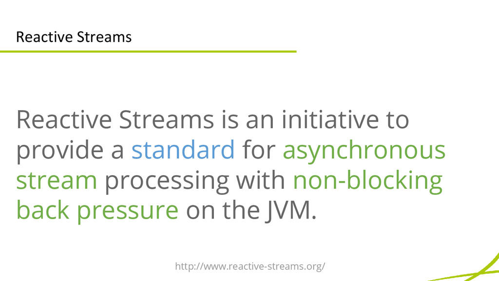 Reactive Streams Reactive Streams is an initiat...