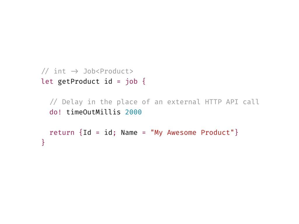!// int !-> Job<Product> let getProduct id = jo...