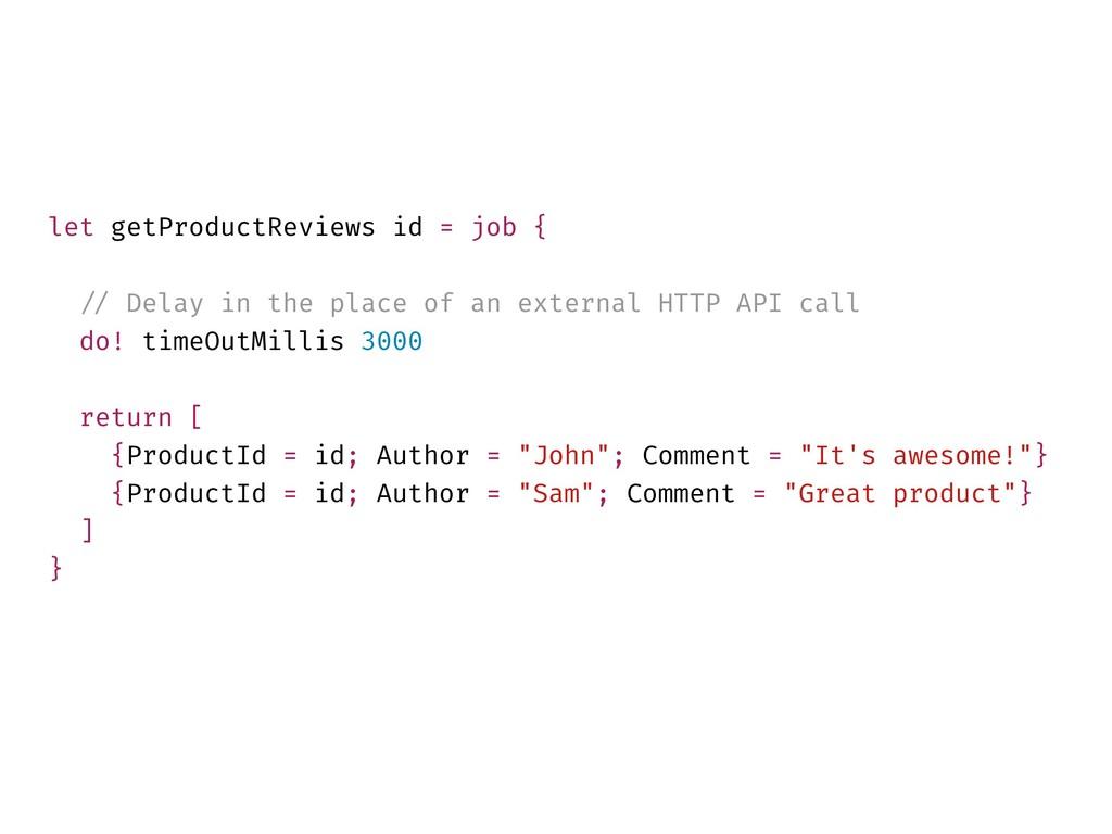 let getProductReviews id = job { !// Delay in t...