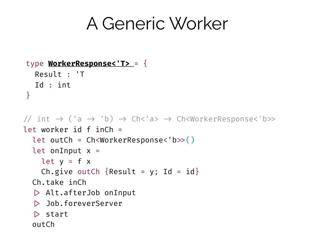 A Generic Worker type WorkerResponse<'T> = { Re...