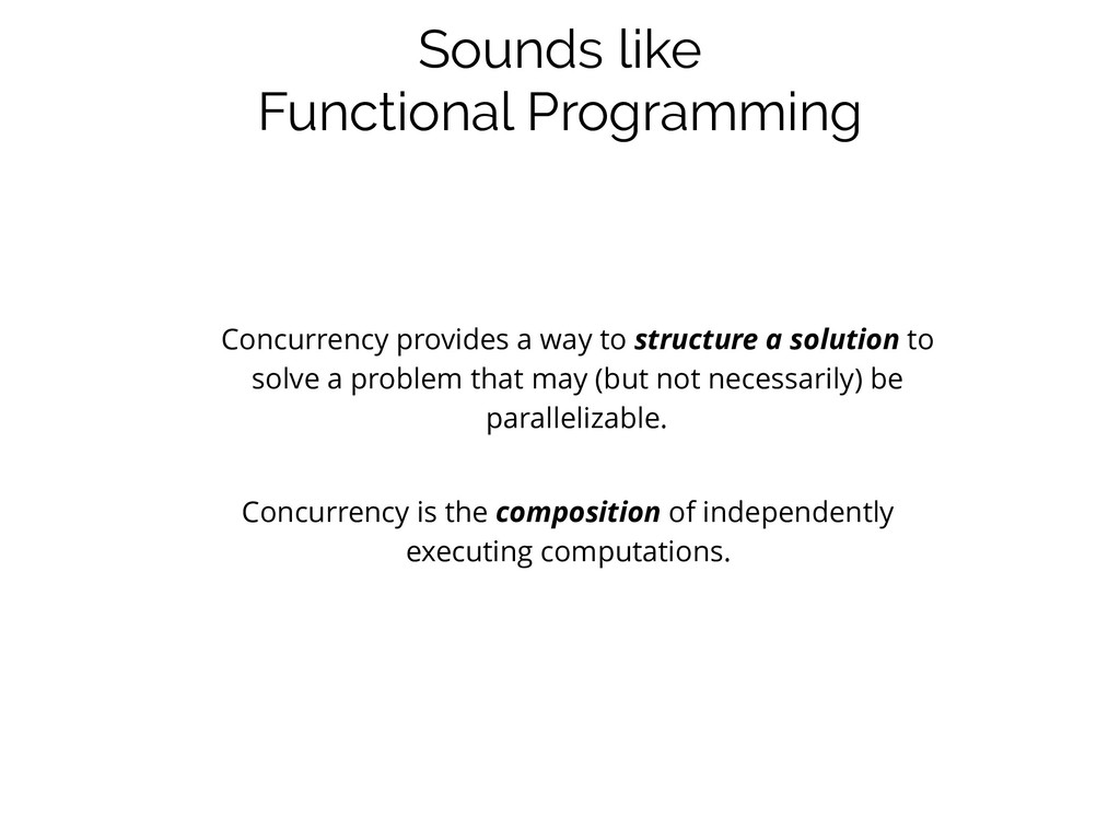 Sounds like Functional Programming Concurrency ...