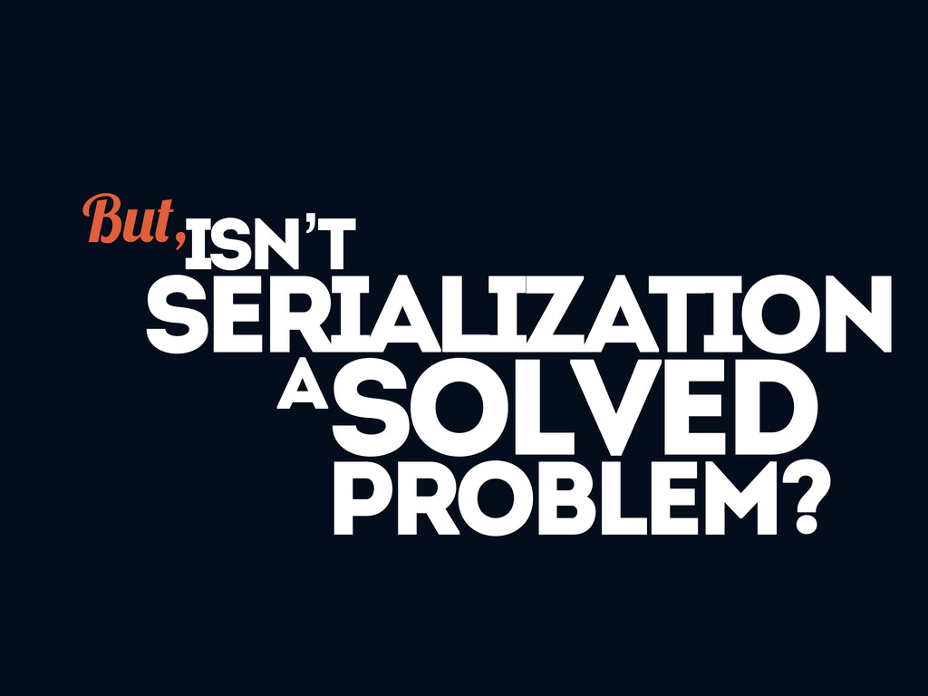 solved problem? B ,isn't serialization a