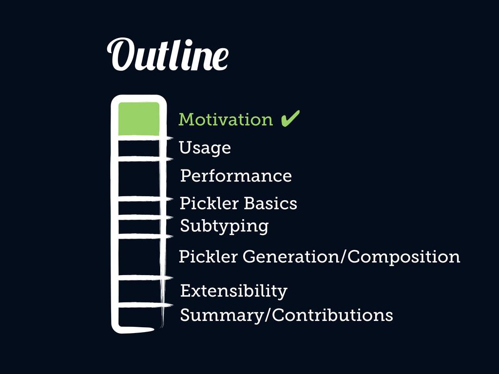 Motivation Usage Performance Pickler Generation...