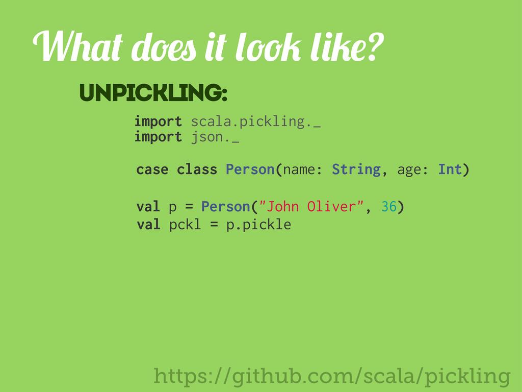 https://github.com/scala/pickling W ? val pckl ...
