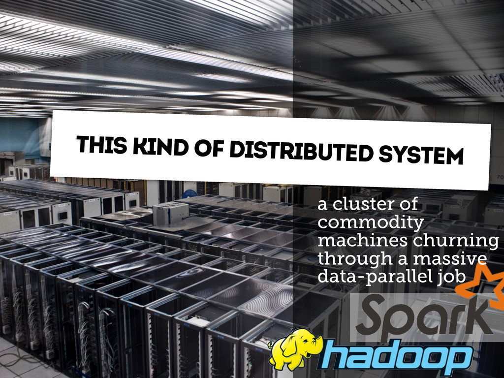 this kind of distributed system a cluster of co...