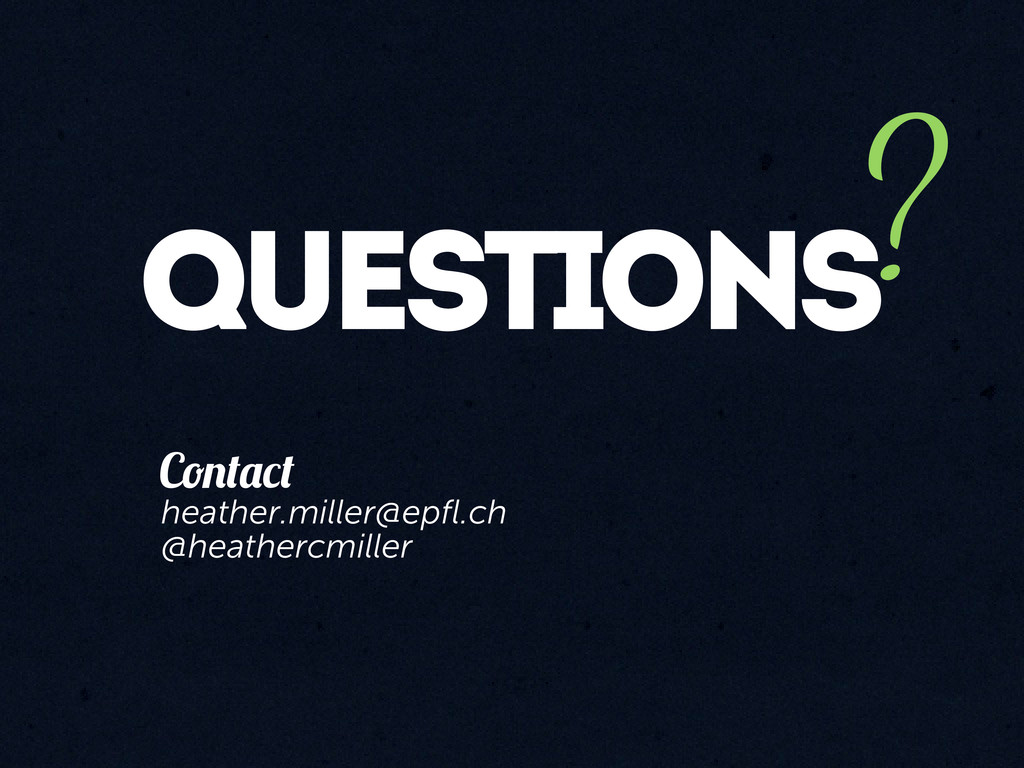 qUESTIONS ? heather.miller@epfl.ch @heathercmill...