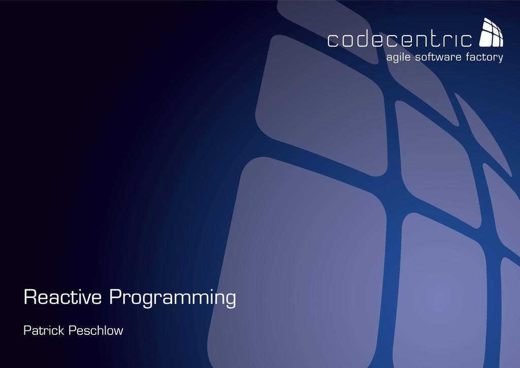 codecentric AG Patrick Peschlow Reactive Progra...