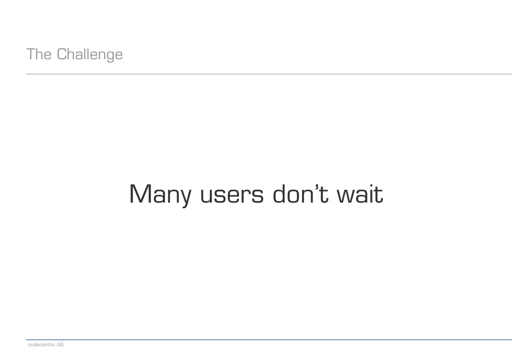 codecentric AG The Challenge Many users don't w...