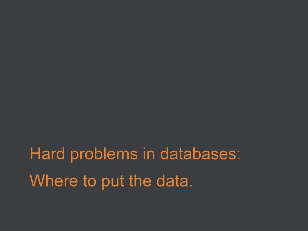 Hard problems in databases: Where to put the da...