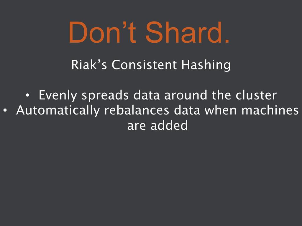 Don't Shard. Riak's Consistent Hashing  • Ev...